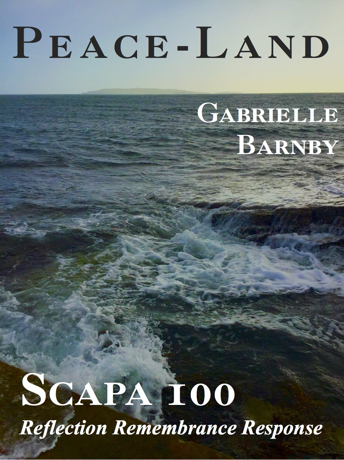 Peace- Land , Gabrielle Barnby, Scapa Flow, poem, Scuttling, German Fleet, Orkney, 1919.