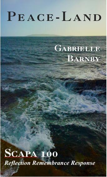 Peace- Land , Gabrielle Barnby, Scapa Flow, poem, Scuttling, German Fleet, Orkney, 1919.